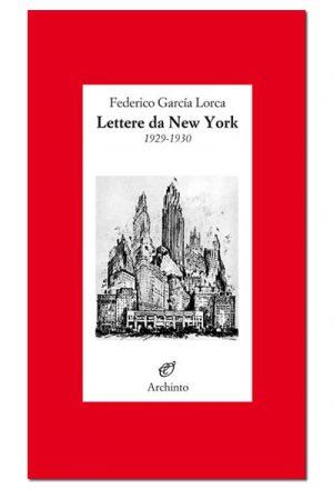 FEDERICO GARCIA LORCA: LETTERE DA NEW YORK 1929-1930 -IN APPENDICE LA CONFERENZA UN POETA A NEW YORK